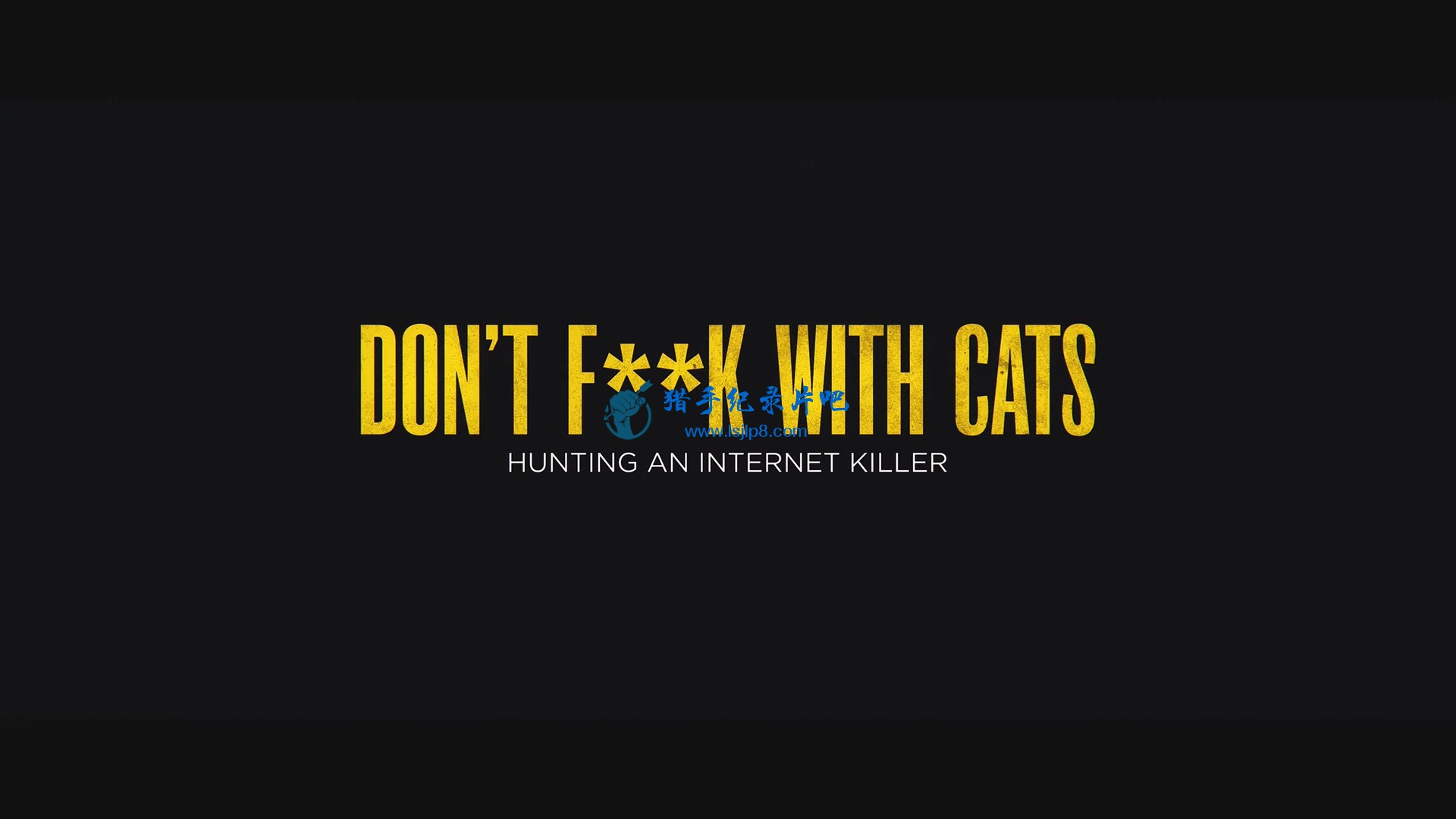 猫不可杀不可辱.网络杀手大搜捕.Dont.Fxxk.with.Cats.Hunting.an.Internet.Killer.S01.jpg